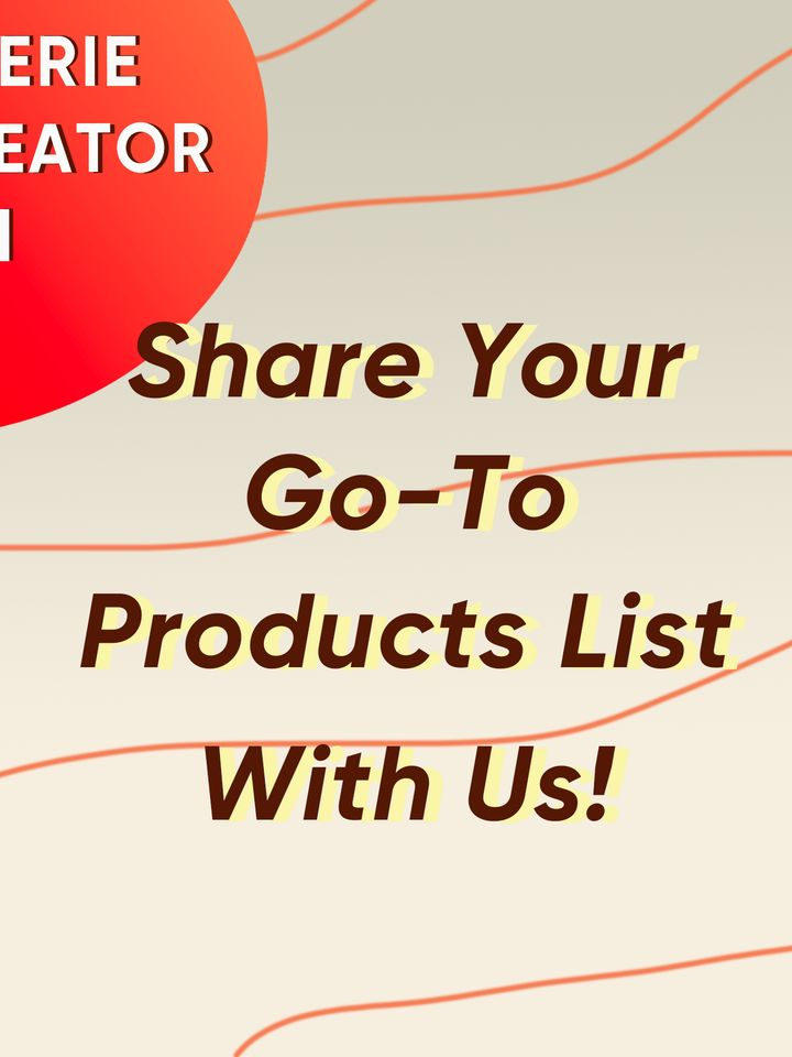 ✨Cherie Creator 101 - Share Your Go-To Products List With Us!