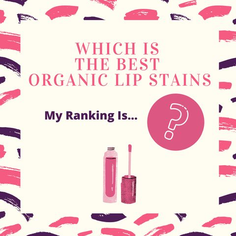 I Have Tried These Organic Lip Stains and The Best One is…