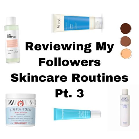 Reviewing My Followers Skincare Routines pt. 3