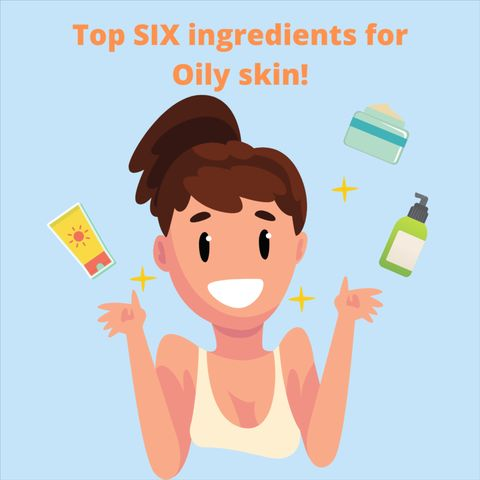 Top 6 ingredients to combat Chronically Oily Skin