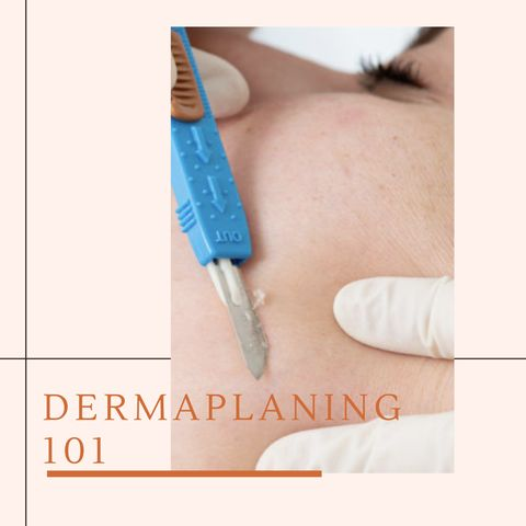 Derm approved: Get Smoother Skin With Dermaplaning!