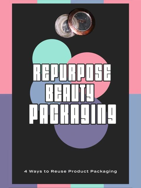 4 WAYS TO REPURPOSE AND REUSE PRODUCT PACKAGING!