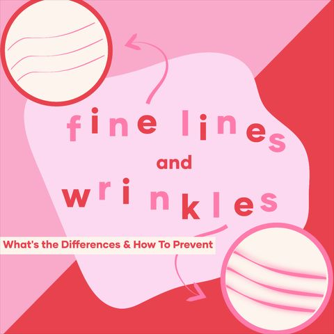 Fine Lines And Wrinkles: What's the Differences & How To Prevent