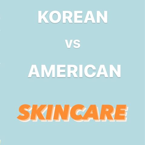 how does KOREAN skincare compare to AMERICAN?