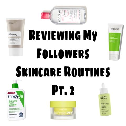 Reviewing My Followers Skincare Routines pt. 2