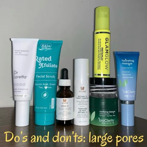 Do's and don'ts: large pores