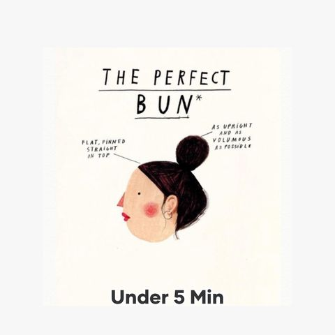 How to get a Perfect Bun in under 5 min