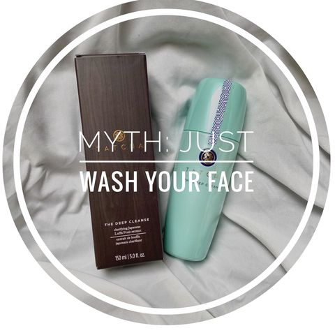 MYTH: just wash your face
