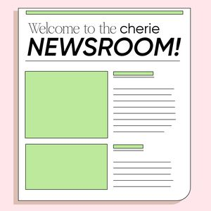 Keep up with the cherie newsroom
