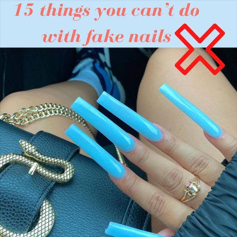 15 Things You Can't Do with Long Nails: The Struggle is Real