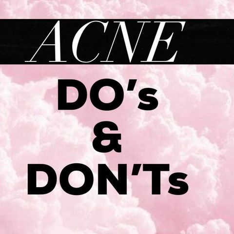 Do's and Dont's Of Acne
