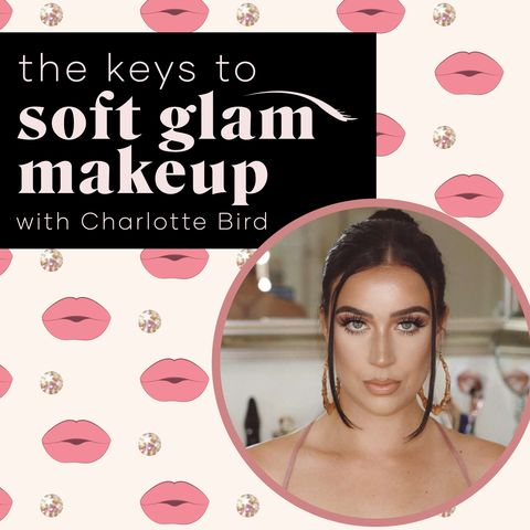 Everything You Need to Know About... Soft Glam Makeup With Charlotte Bird