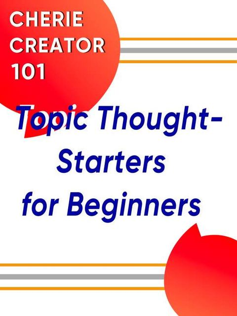 Topic Thought-Starters for Beginners ✨ Cherie Creator 101