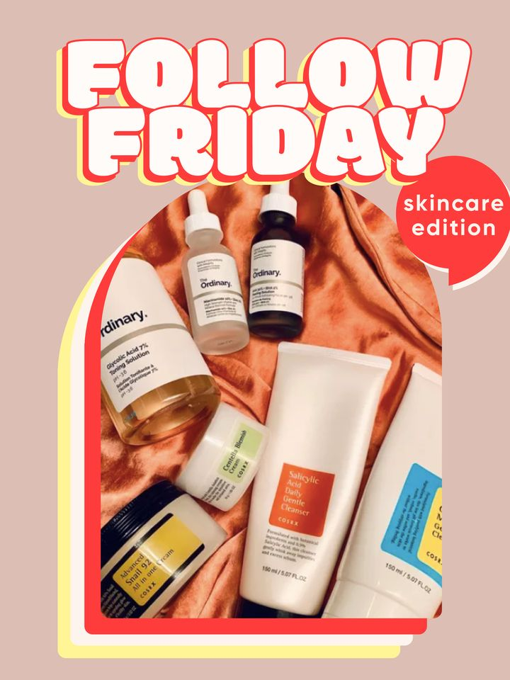 Follow Fridays: Skincare Edition