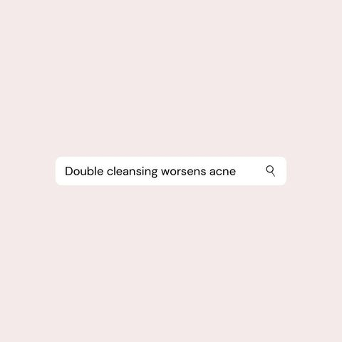 Double Cleansing Worsens Acne!!!!!