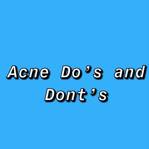 Acne Do's and Don'ts