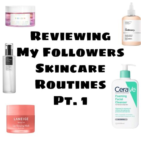 Reviewing My Followers Skincare Routines pt. 1