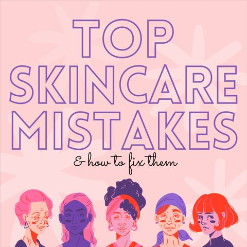 Are You Making These Skincare Mistakes?