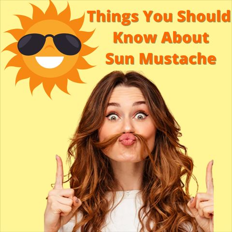 Sun Mustache: Causes, Treatment, and Prevention