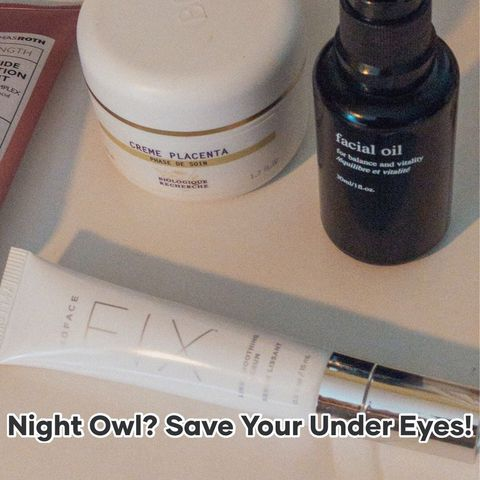 Night Owl? Save Your Under Eyes!