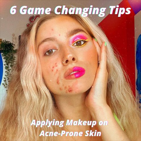 Actually Helpful Makeup Tips for Acne-Prone Skin